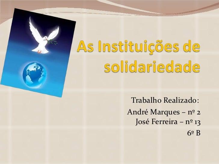 Trabalho Realizado:  André Marques – nº 2 José Ferreira – nº 13 6º B