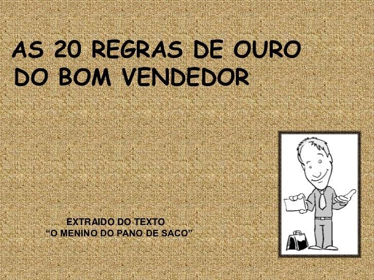 """AS 20 REGRAS DE OURODO BOM VENDEDOR         """"      EXTRAIDO DO TEXTO  """"O MENINO DO PANO DE SACO"""""""