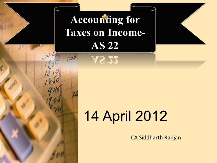 Accounting forTaxes on Income-     AS 22    14 April 2012             CA Siddharth Ranjan