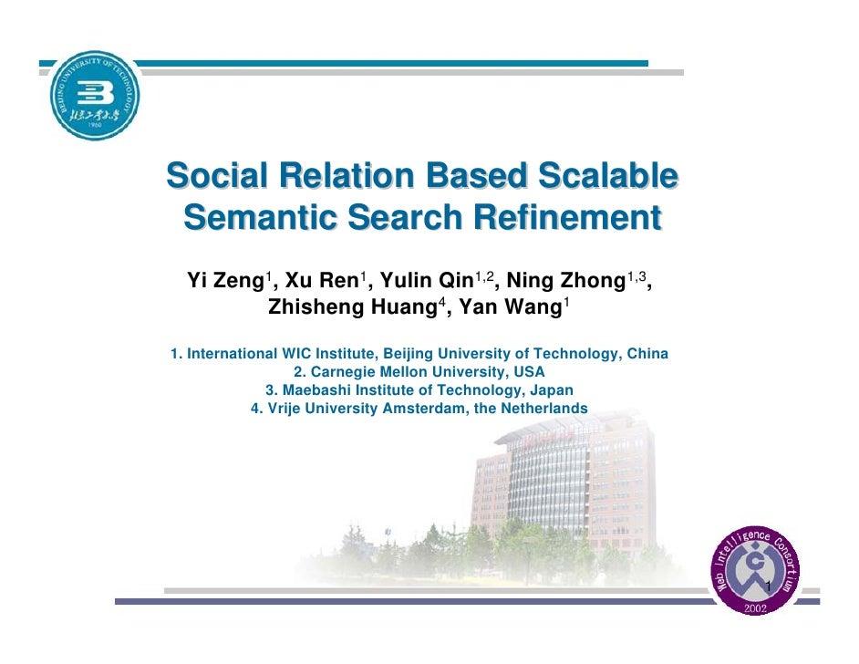 Social Relation Based Scalable  Semantic Search Refinement   Yi Zeng1, Xu Ren1, Yulin Qin1,2, Ning Zhong1,3,          Zhis...
