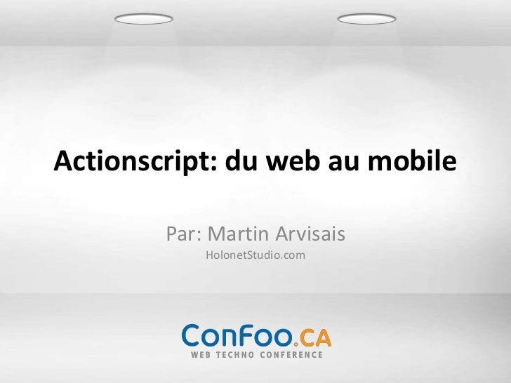 Actionscript: du web au mobile        Par: Martin Arvisais            HolonetStudio.com