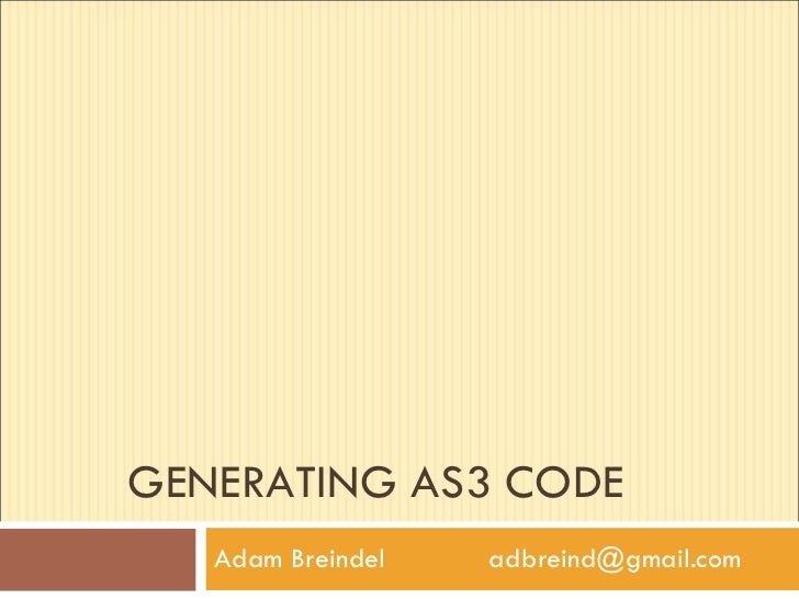GENERATING AS3 CODE Adam Breindel  [email_address]