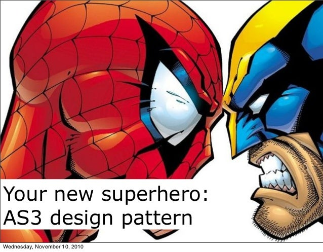 Your new superhero: AS3 design pattern Your new superhero: AS3 design pattern Wednesday, November 10, 2010