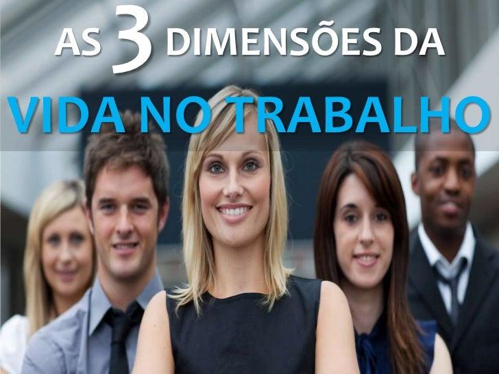 AS   3 DIMENSÕES DAVIDA NO TRABALHO