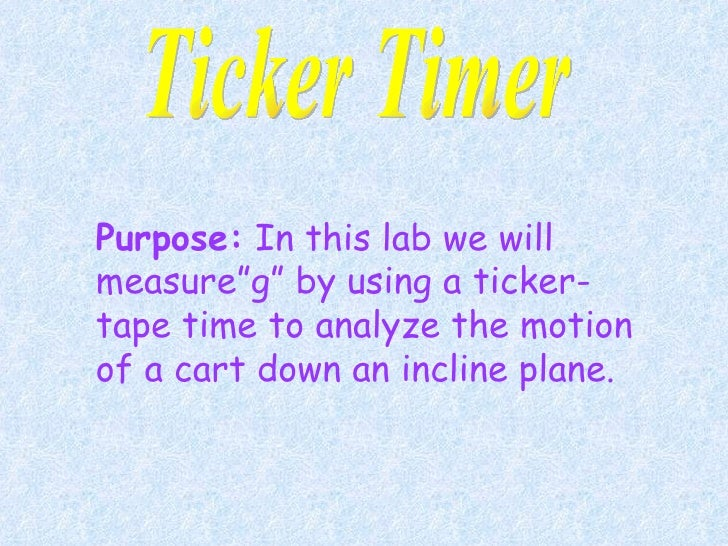 """Purpose:  In this lab we will measure""""g"""" by using a ticker-tape time to analyze the motion of a cart down an incline plane..."""