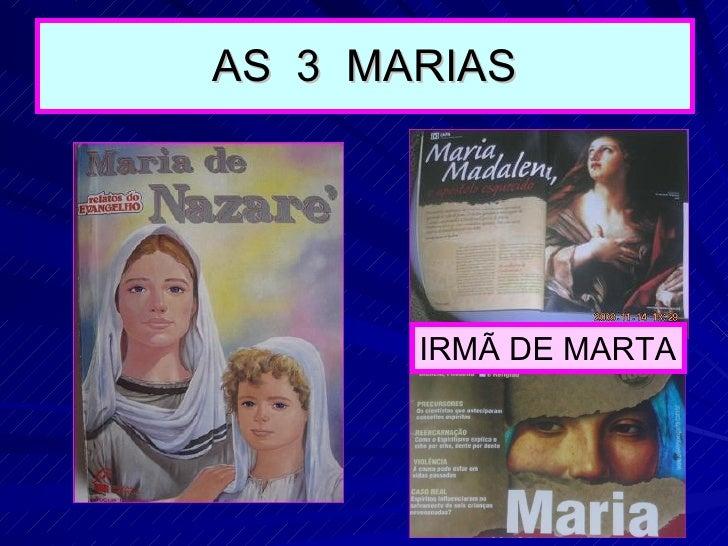 AS  3  MARIAS IRMÃ DE MARTA