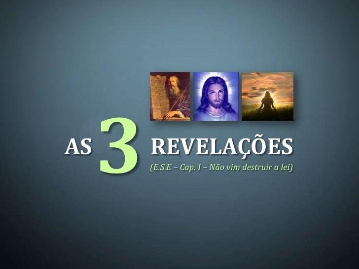 AS     3   REVELAÇÕES         (E.S.E – Cap. I – Não vim destruir a lei)