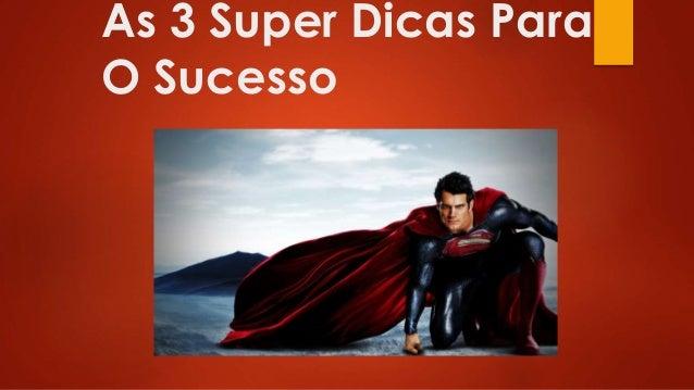 As 3 Super Dicas Para O Sucesso