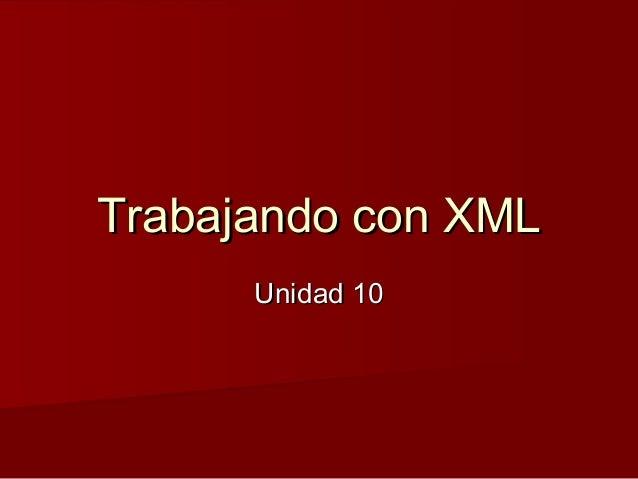 Trabajando con XMLTrabajando con XML Unidad 10Unidad 10