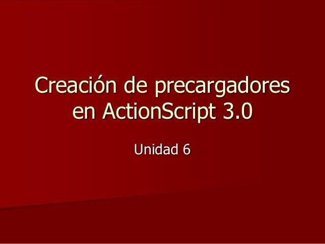 Creación de precargadores en ActionScript 3.0 Unidad 6