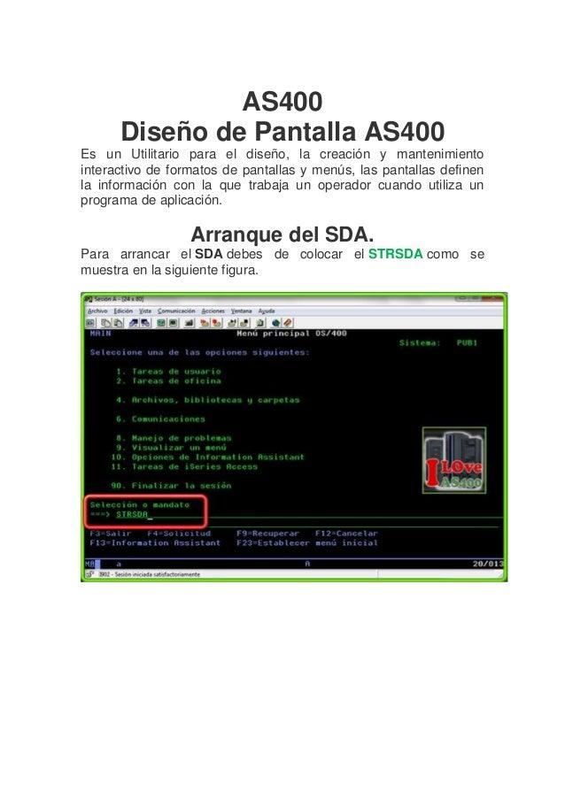 AS400      Diseño de Pantalla AS400Es un Utilitario para el diseño, la creación y mantenimientointeractivo de formatos de ...