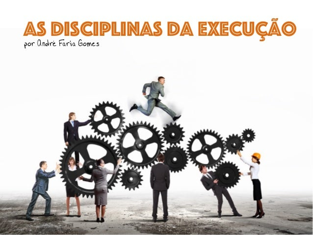 as Disciplinas da Execuçãopor André Faria Gomes