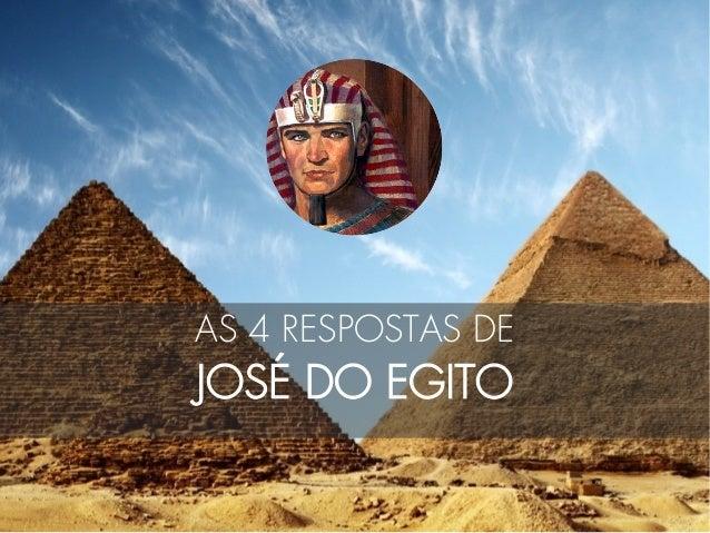 AS 4 RESPOSTAS DE JOSÉ DO EGITO