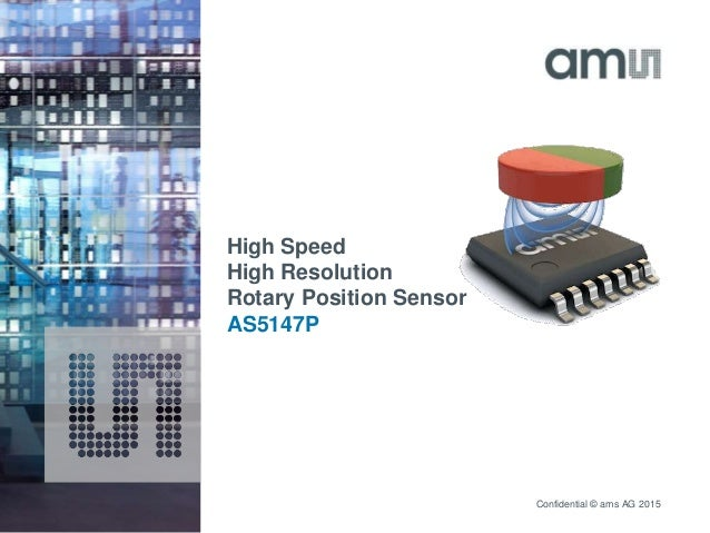 Confidential © ams AG 2015 High Speed High Resolution Rotary Position Sensor AS5147P