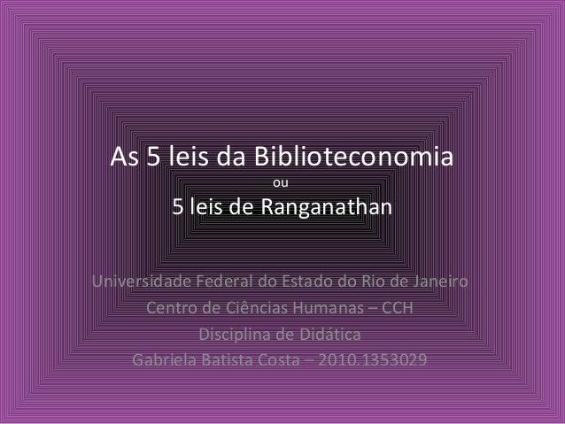 As 5 leis da Biblioteconomia                       ou          5 leis de RanganathanUniversidade Federal do Estado do Rio ...