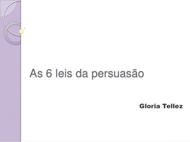 As 6 leis da persuasão Gloria Tellez