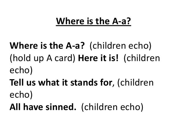 Where is the A-a?  Where is the A-a? (children echo) (hold up A card) Here it is! (children echo) Tell us what it stands f...