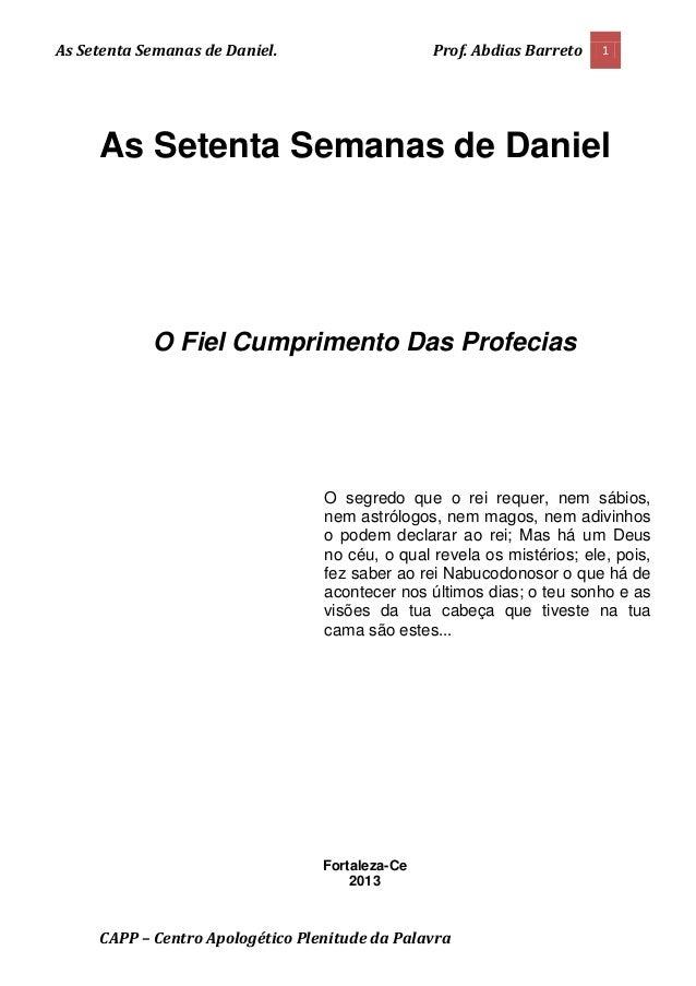 As Setenta Semanas de Daniel. Prof. Abdias Barreto 1 CAPP – Centro Apologético Plenitude da Palavra As Setenta Semanas de ...