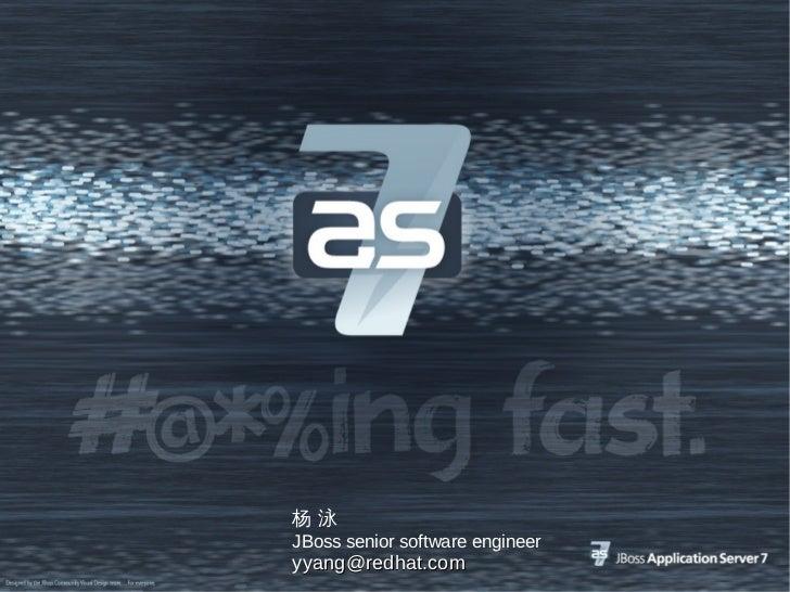 杨泳JBoss senior software engineeryyang@redhat.com