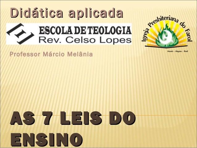Didática aplicada Professor Márcio Melânia  AS 7 LEIS DO ENSINO