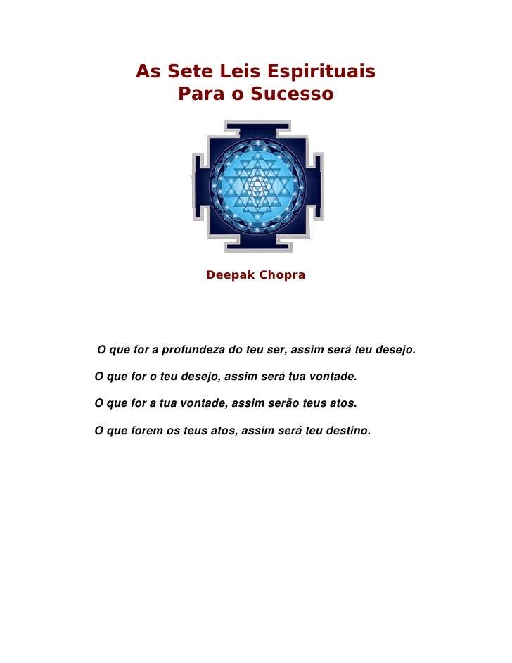 As Sete Leis Espirituais           Para o Sucesso                    Deepak ChopraO que for a profundeza do teu ser, assim...