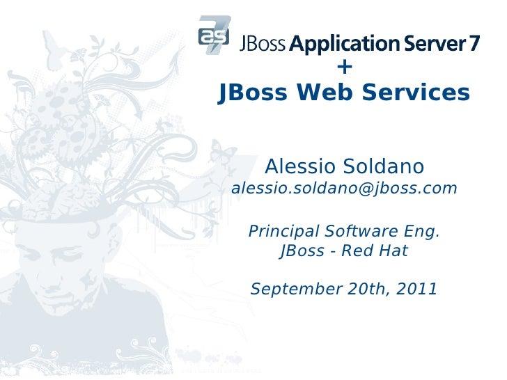 +JBoss Web Services   Alessio Soldanoalessio.soldano@jboss.com  Principal Software Eng.      JBoss - Red Hat  September 20...