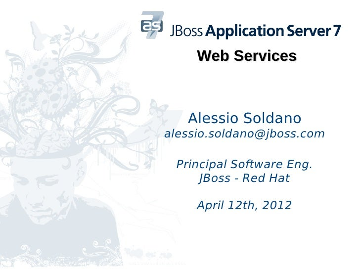 Web Services   Alessio Soldanoalessio.soldano@jboss.com Principal Software Eng.     JBoss - Red Hat     April 12th, 2012