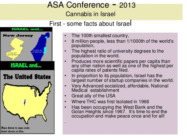 ASA Conference               - 2013      Cannabis in IsraelFirst - some facts about Israel     •   The 100th smallest coun...