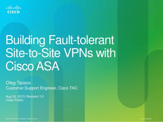 Cisco Confidential© 2013 Cisco and/or its affiliates. All rights reserved. 1 Building Fault-tolerant Site-to-Site VPNs wit...