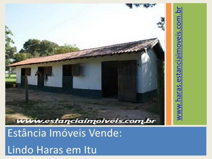 Estância Imóveis Vende:<br />Lindo Haras em Itu<br />www.haras.estanciaimoveis.com.br<br />