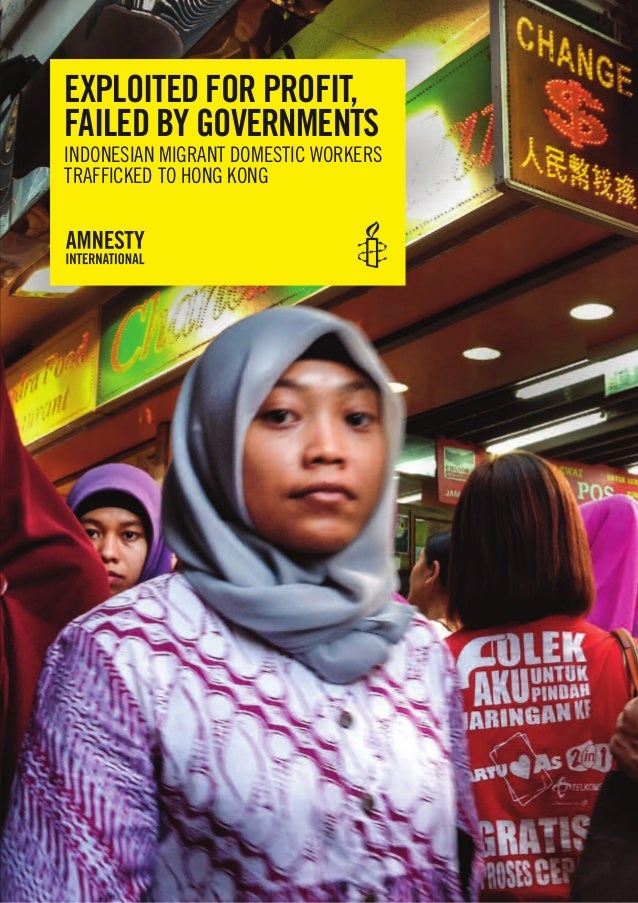 EXPLOITED FOR PROFIT, FAILED BY GOVERNMENTS  INdoNeSIAN mIgrANt domeStIc workerS trAffIcked to HoNg koNg