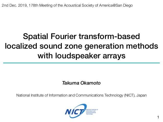 Spatial Fourier transform-based localized sound zone generation methods with loudspeaker arrays Takuma Okamoto National In...