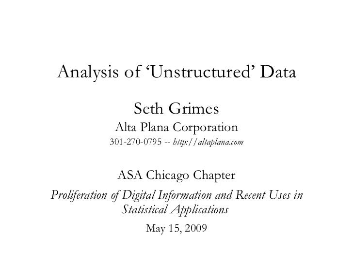 Analysis of 'Unstructured' Data Seth Grimes Alta Plana Corporation 301-270-0795 --  http://altaplana.com ASA Chicago Chapt...