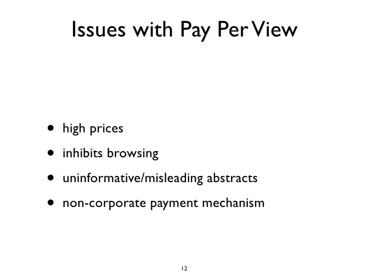 Issues with Pay Per View•   high prices•   inhibits browsing•   uninformative/misleading abstracts•   non-corporate paymen...
