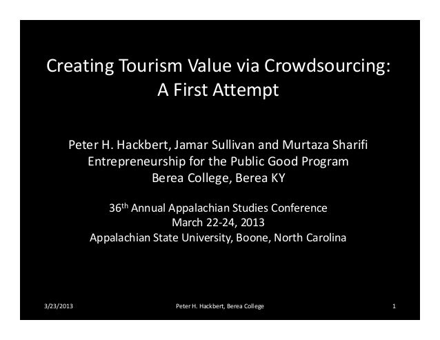 Creating Tourism Value via Crowdsourcing:              A First Attempt       Peter H. Hackbert, Jamar Sullivan and Murtaza...