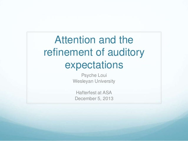 Attention and the refinement of auditory expectations Psyche Loui Wesleyan University Hafterfest at ASA December 5, 2013