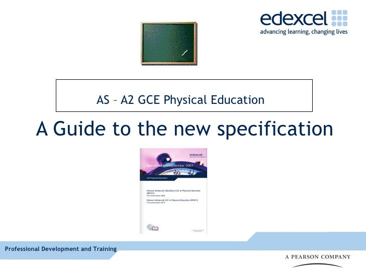 AS – A2 GCE Physical Education            A Guide to the new specification     Professional Development and Training