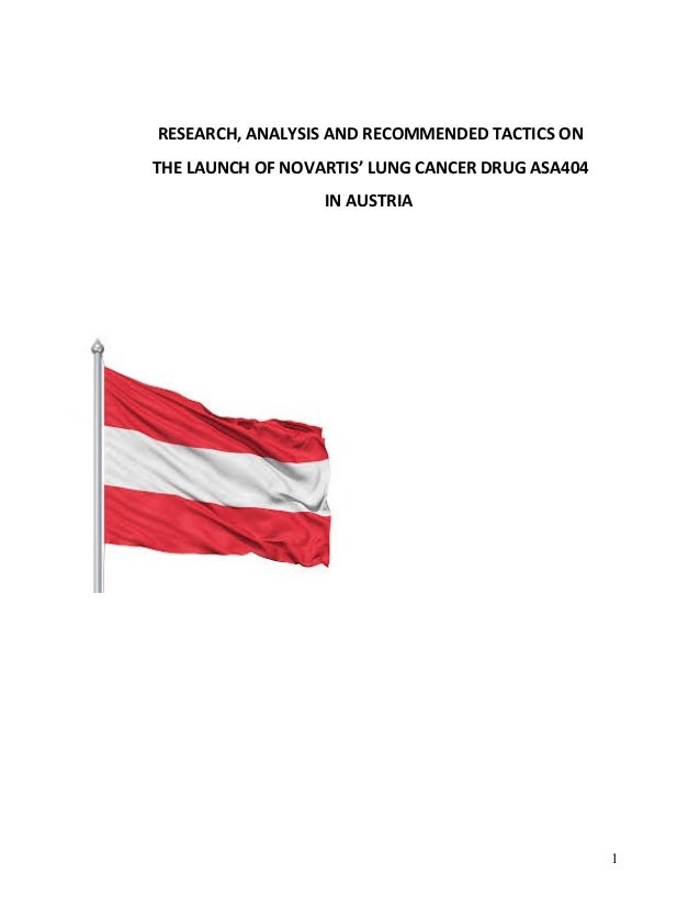 RESEARCH, ANALYSIS AND RECOMMENDED TACTICS ON THE LAUNCH OF NOVARTIS' LUNG CANCER DRUG ASA404 IN AUSTRIA 1
