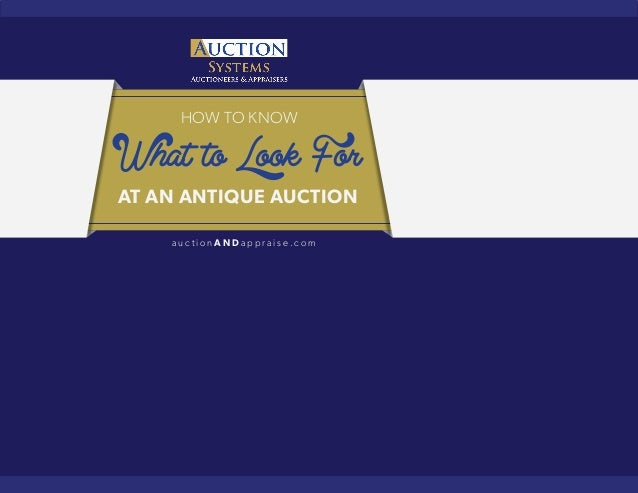 HOW TO KNOW  What to Look For  AT AN ANTIQUE AUCTION  a u c t i o nANDa p p r a i s e .com