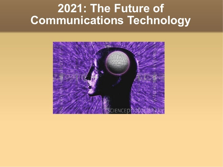 2021: The Future of Communications Technology