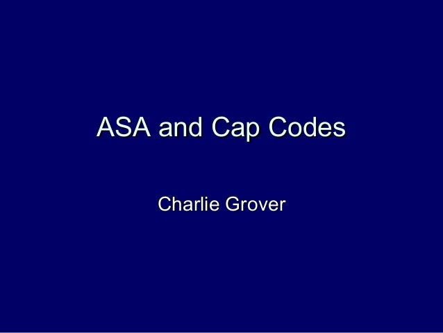 ASA and Cap Codes    Charlie Grover