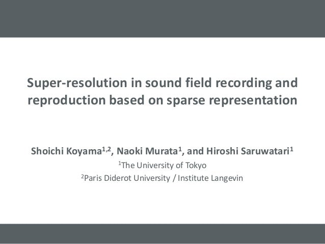Super-resolution in sound field recording and reproduction based on sparse representation Shoichi Koyama1,2, Naoki Murata1...