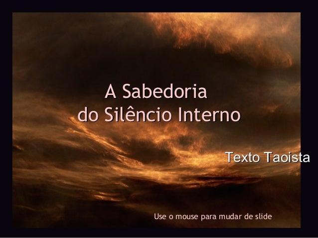 A Sabedoria do Silêncio Interno Texto Taoista  Use o mouse para mudar de slide
