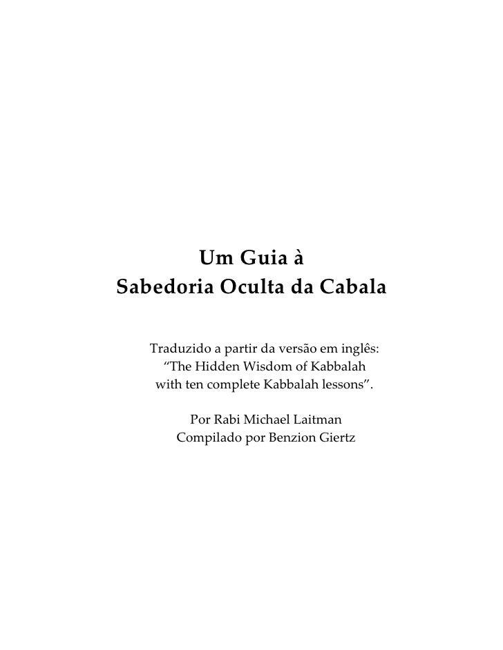 """Um Guia àSabedoria Oculta da Cabala   Traduzido a partir da versão em inglês:     """"The Hidden Wisdom of Kabbalah    with t..."""