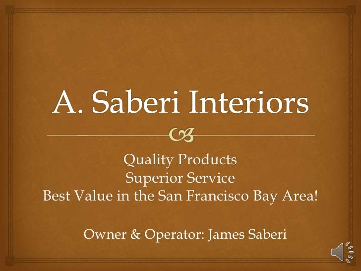 Quality Products             Superior ServiceBest Value in the San Francisco Bay Area!      Owner & Operator: James Saberi
