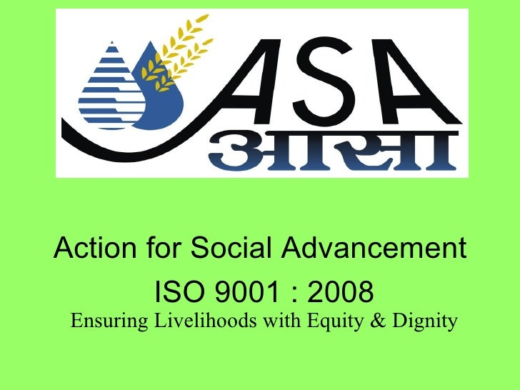 Action for Social Advancement        ISO 9001 : 2008 Ensuring Livelihoods with Equity & Dignity
