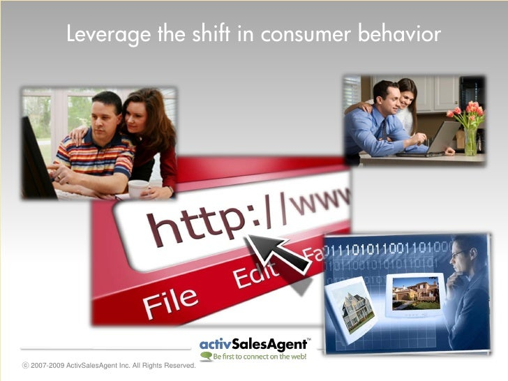 Leverage the shift in consumer behavior     ⓒ 2007-2009 ActivSalesAgent Inc. All Rights Reserved.