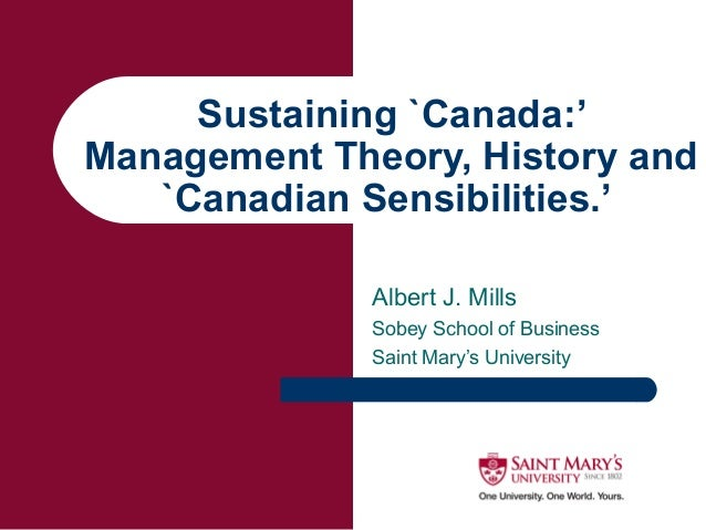 Sustaining `Canada:' Management Theory, History and `Canadian Sensibilities.' Albert J. Mills Sobey School of Business Sai...