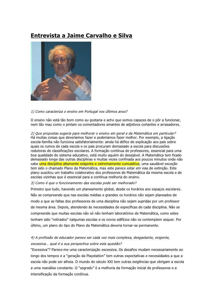 30-01Entrevista a Jaime Carvalho e Silva1) Como caracteriza o ensino em Portugal nos últimos anos?O ensino não está tão bo...