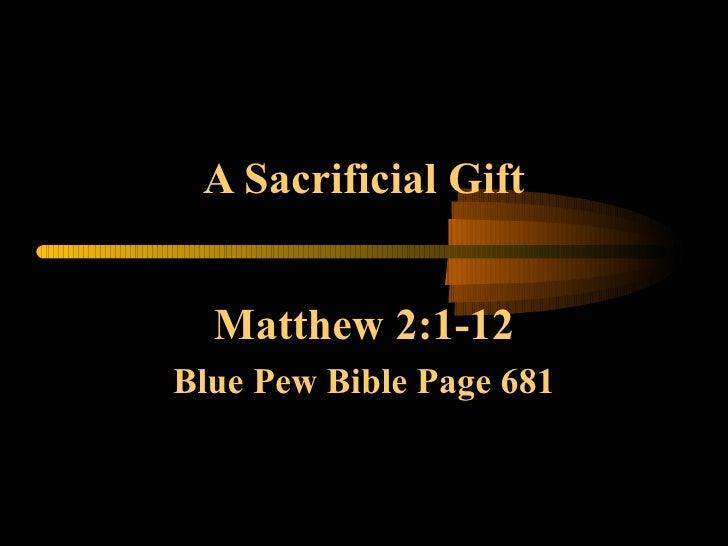 A Sacrificial Gift Matthew 2:1-12 Blue Pew Bible Page 681